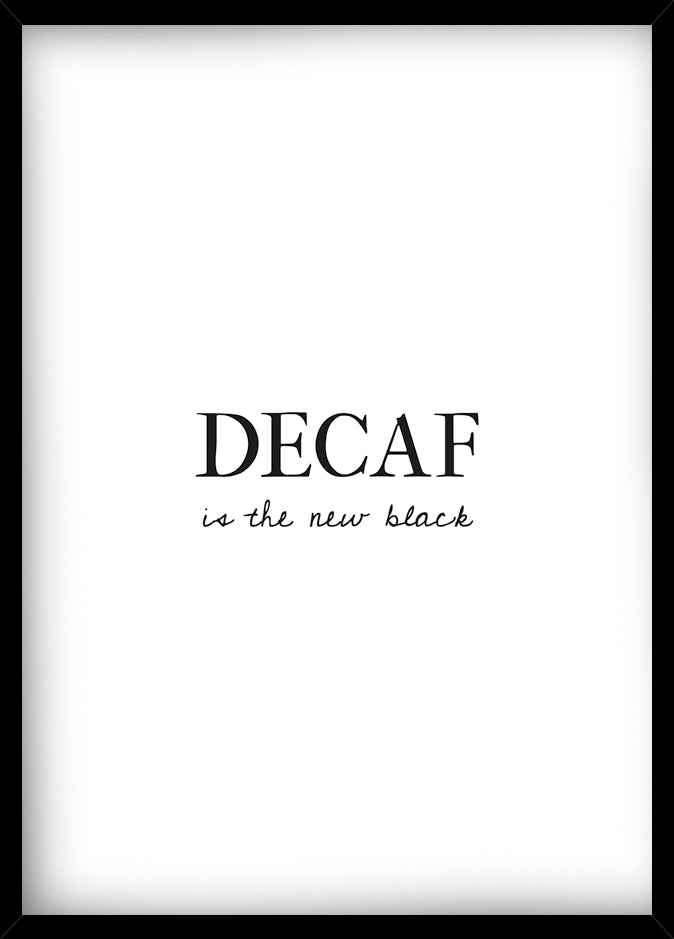 Decaf Is The New Black -juliste kehystettynä