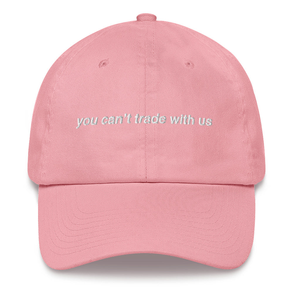 You Can't Trade With Us Hat