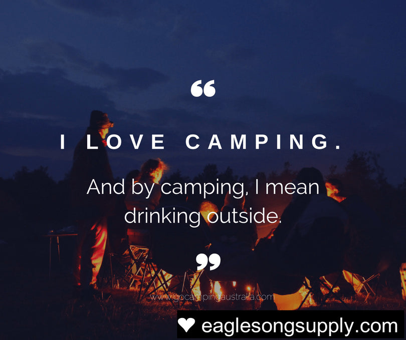 eaglesongsupply.com - Drinking outside IS still camping right?