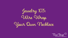 Jewelry 103 Workshop: How To Wire Twist Your Own Necklace
