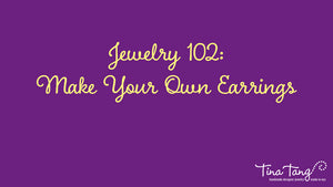Jewelry 102: How To Make Your Own Earrings