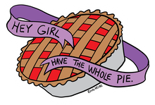 Hey Girl Have the Whole Pie (Sticker OR Patch)