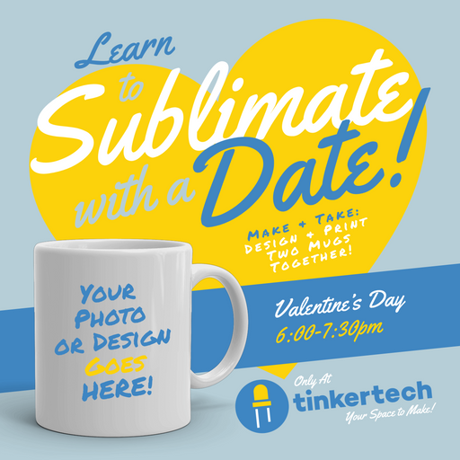 Make & Take Workshop: Valentine's Sublimate & Date Night - TinkerTech