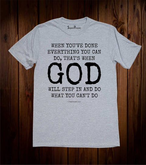 When You've Done Everything You Can Do God Christian T Shirt