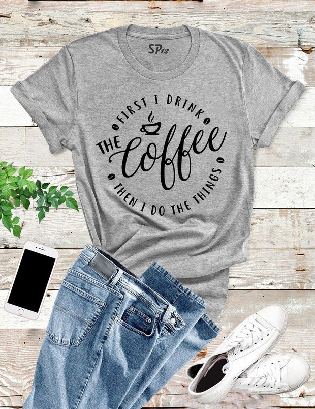 First-I-Drink-Coffee-T -Shirt-Grey