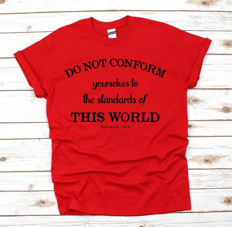 Don't Conform Yourselfs To Standard World Christian T Shirt