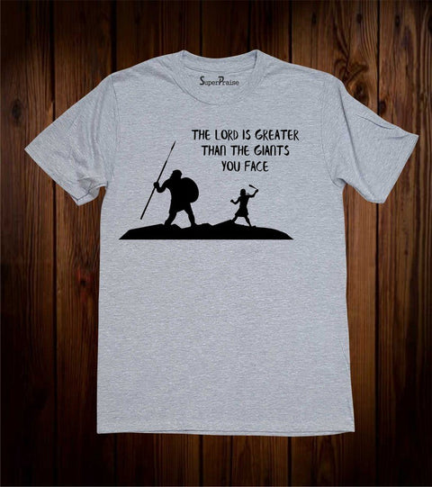 The Lord Is Greater ThanThe giants you face Christian T Shirt