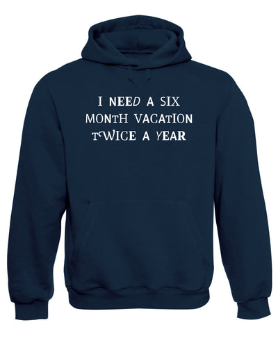 Six Month Vacation Twice A Year Funny Hooded Sweatshirt