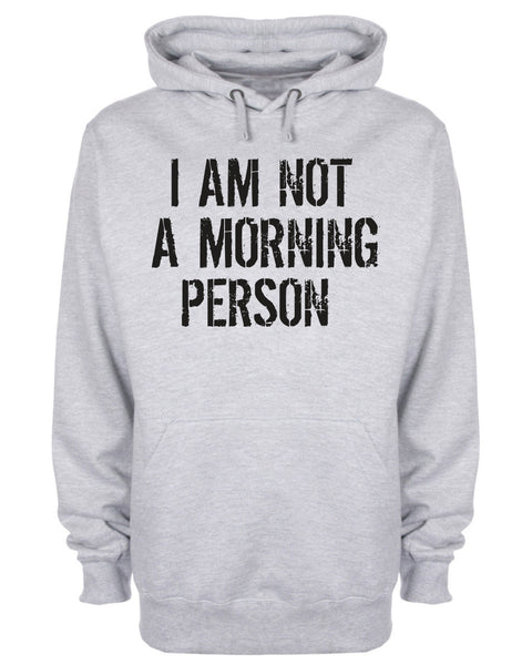 I Am Not A Morning Person Funny Slogan Hoodie