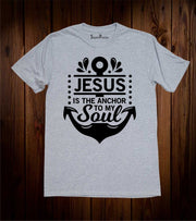 Jesus Is The Anchor to My Soul Christian T Shirt