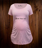 Are We There Yet ? Maternity T Shirt