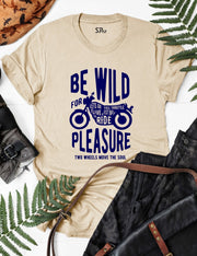 Be Wild For Plesure Biker T Shirt