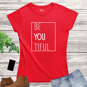 Be You Tiful Slogan Women T Shirt