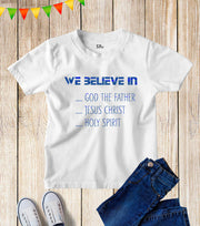 Believe In God Kids T Shirt