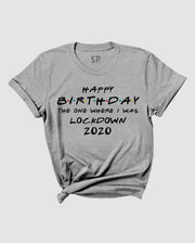 Birthday T-Shirt 2020 The One Where I Was Lockdown Stay Home Tee