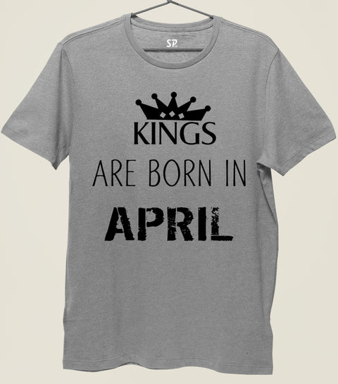 Birthday T Shirt Kings are born in April