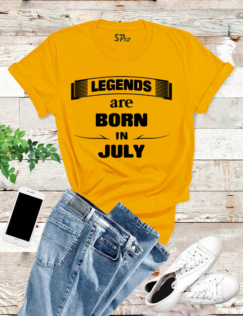 Legends are Born in July Birthday T shirt