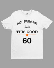Birthday T shirt Not Everyone Looks This Good Sixty
