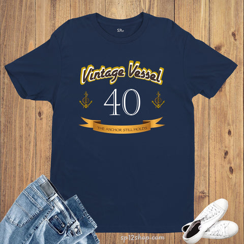 Birthday T Shirt Vintage Forty Birthday Anchor Still Holds