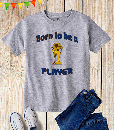 Born To Be A Football Player Kids T Shirt