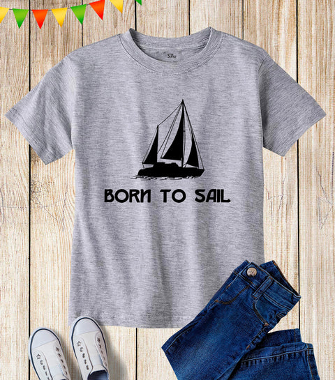 Born To Sail Kids T Shirt
