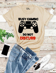 Busy Gaming Don't Disturb T Shirt