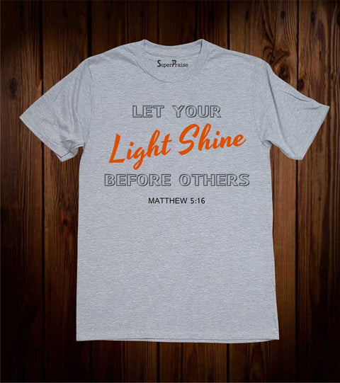 Let Your Light Shine Before Others Christian T Shirt