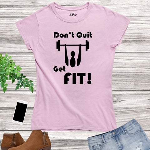 Do Not Quit Get fit Crossfit Fitness Women T Shirt