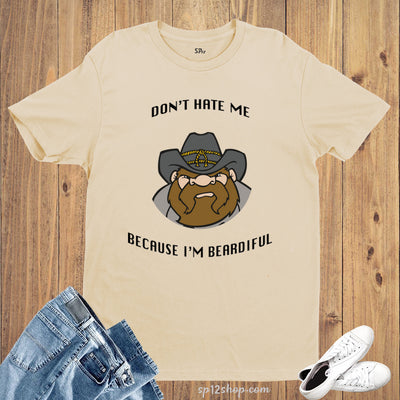 Don't Hate Me Because I Am Beardiful T Shirt
