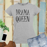 Drama Queens Funny Slogan Women T Shirt