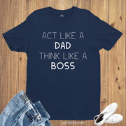Act Like Dad Think Like Boss Funny T Shirt