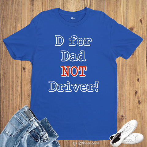 Family Daddy Funny Gift T Shirt D For Dad Not Driver t-shirt Tee
