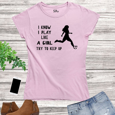 Football Playing Like A girl Women T Shirt