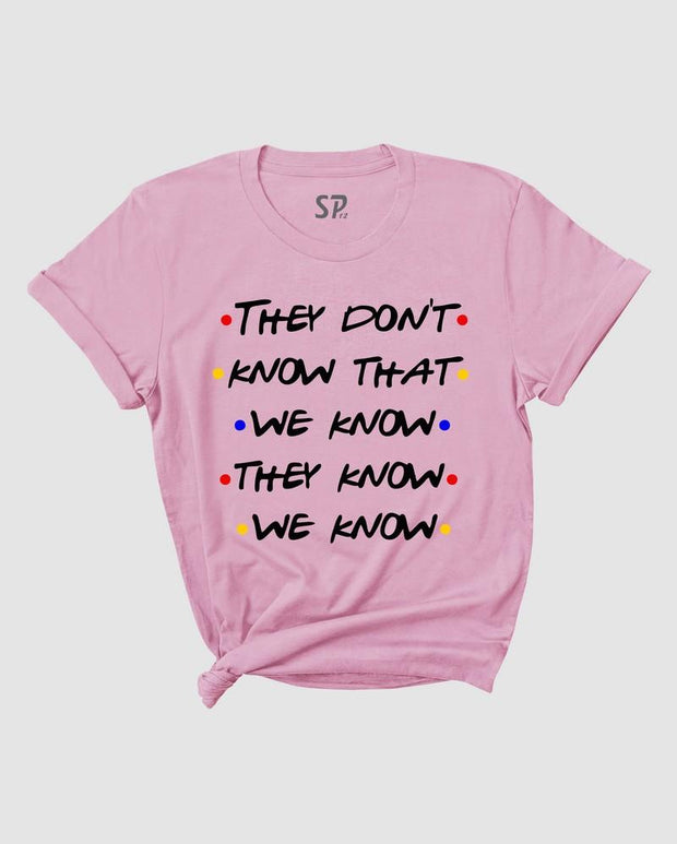 Friends Tv show Tshirt They Don't Know That We Know They Know We Know shirt