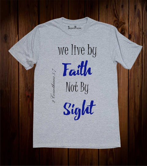 We Live By Faith Not By Sight Christian T Shirt
