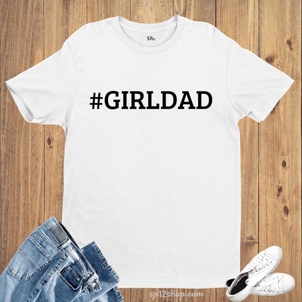 Girldad T-Shirt Dad Shirts Daddy tshirt Fathers Day Shirt Papa Gift tee