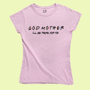 Godmother T Shirt I Will Be There For you tshirt Mothers day Gift tee