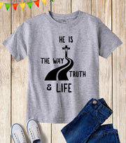 He Is The Way Truth And Life Kids T Shirt