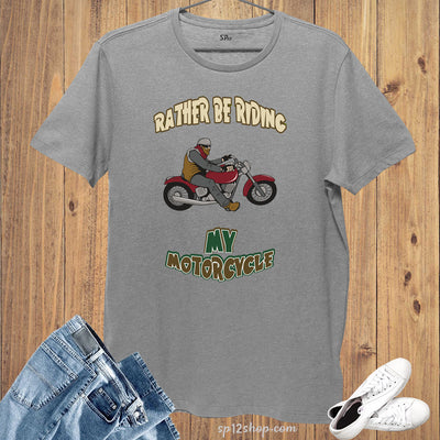 Hobby Lifestyle T shirt Rather Be Riding My Motorcycle