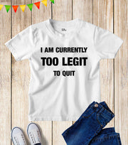 I Am Currently Too Legit To Quit Kids T Shirt
