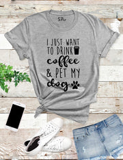 I Just Want To Drink Coffee And Pet My Dog T Shirt