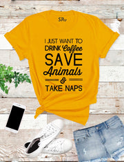 I Just Want To Drink Coffee Save Animals And Take Naps T Shirt