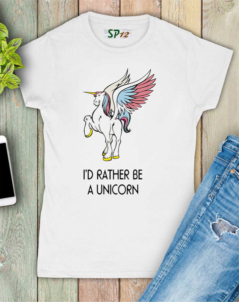 I'd Rather Be a UnicornWomen T Shirt