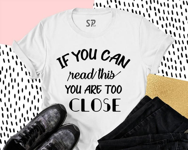 Keep Social Distance T Shirt If You Can Read This you Are Too Close Tee