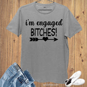 I'm Engaged Bitches T Shirt