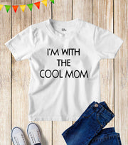I'm With the Cool Mom Kids T Shirt