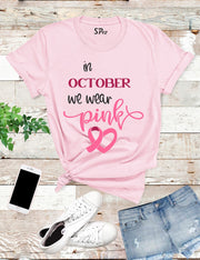 In October We Wear Pink T Shirt