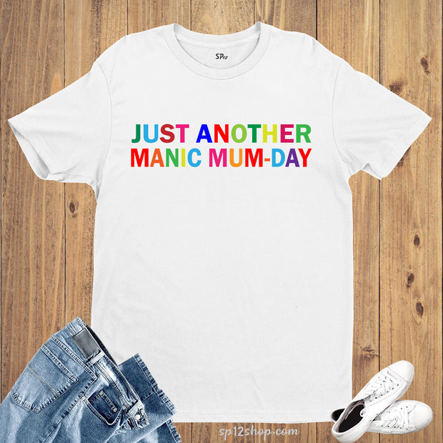 Just Another Manic Mumday T Shirt