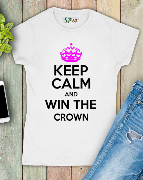 Keep Calm and Win the Crown Women T Shirt