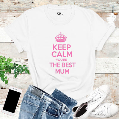Keep Calm You're The Best Mum T Shirt